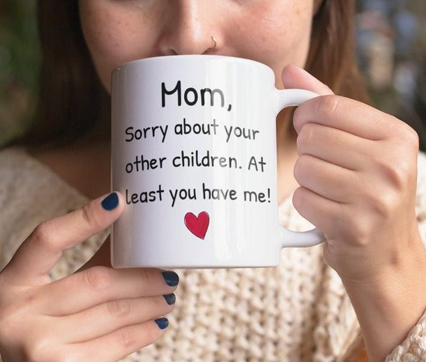 Mom, Sorry About Other Children. At Least You Have Me Mug - Gift For Mom Mother's Day