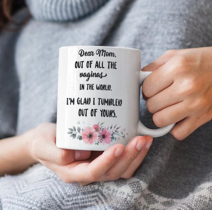 Mom Out Of All The Vaginas In The World, I'm Glad I Tumbled Out Of Yours Mug - Mother's Day Gift For Mom