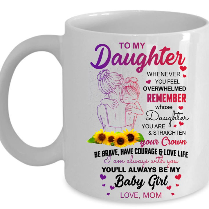 To My Daughter You'll Always Be My Baby Girl Mug Gift From Mom